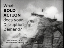 What bold action does your disruption demand?